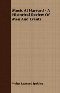 Music At Harvard - A Historical Review Of Men And Events