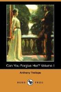 Can You Forgive Her? Volume I (Dodo Press)