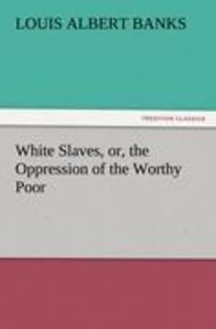 White Slaves, or, the Oppression of the Worthy Poor