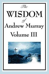The Wisdom of Andrew Murray Vol. III
