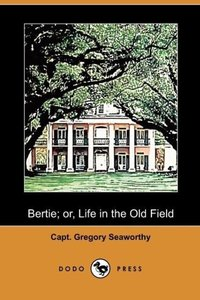 Bertie; Or, Life in the Old Field (Dodo Press)