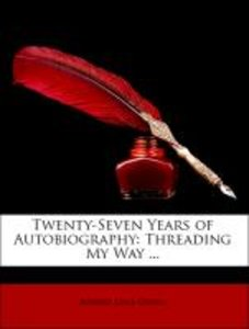 Twenty-Seven Years of Autobiography: Threading My Way ...