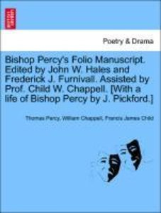 Bishop Percy's Folio Manuscript. Edited by John W. Hales and Fre