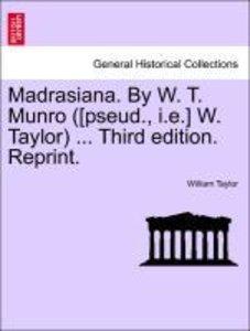 Madrasiana. By W. T. Munro ([pseud., i.e.] W. Taylor) ... Third