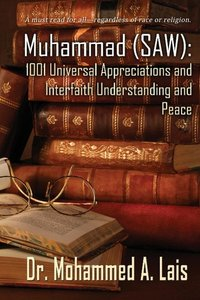 Muhammad (Saw): 1001 Universal Appreciations and Interfaith Unde