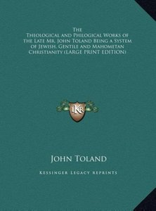 The Theological and Philogical Works of the Late Mr. John Toland
