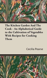 The Kitchen Garden and the Cook - An Alphabetical Guide to the C