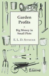 Garden Profits, Big Money In Small Plots
