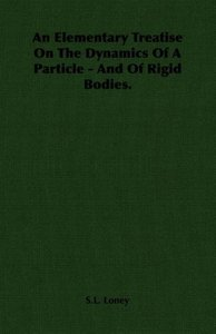 An Elementary Treatise On The Dynamics Of A Particle - And Of Ri