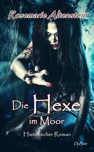 Die Hexe im Moor - Historischer Roman