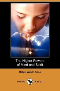 The Higher Powers of Mind and Spirit (Dodo Press)