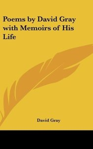 Poems by David Gray with Memoirs of His Life