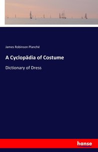 A Cyclopädia of Costume