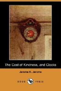 The Cost of Kindness, and Clocks (Dodo Press)
