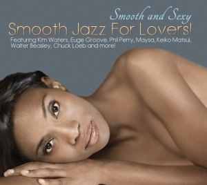 Smooth And Sexy-Smooth Jazz For Lovers!