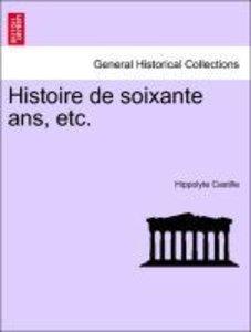 Histoire de soixante ans, etc. TOME TROISIEME