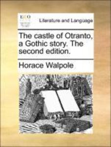 The castle of Otranto, a Gothic story. The second edition.