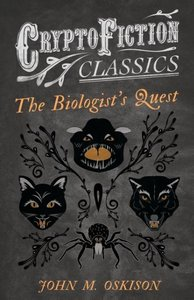The Biologist's Quest (Cryptofiction Classics - Weird Tales of S