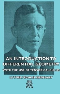 An Introduction to Differential Geometry - With the Use of Tenso