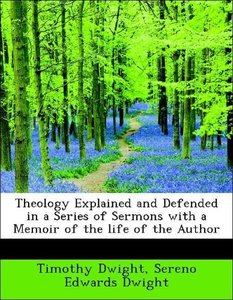 Theology Explained and Defended in a Series of Sermons with a Me