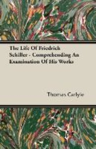 The Life of Friedrich Schiller - Comprehending an Examination of