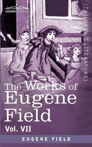 The Works of Eugene Field Vol. VII