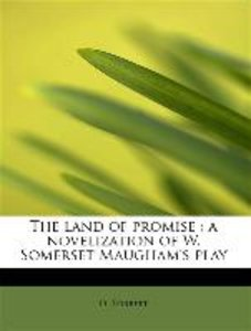 The land of promise : a novelization of W. Somerset Maugham's pl
