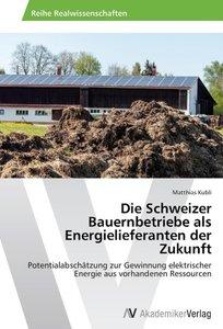Die Schweizer Bauernbetriebe als Energielieferanten der Zukunft
