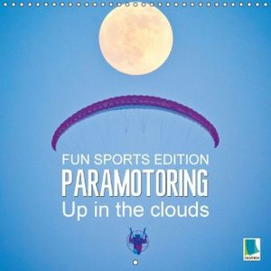 Fun sports edition: Paramotoring - Up in the clouds (Wall Calend