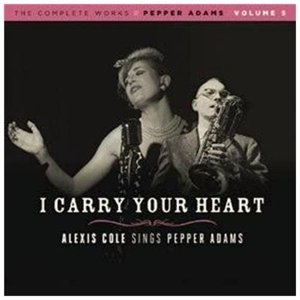 I Carry Your Heart: Alexis Cole Sings Pepper Adams