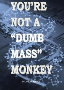 You're Not a Dumb Mass Monkey