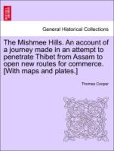 The Mishmee Hills. An account of a journey made in an attempt to