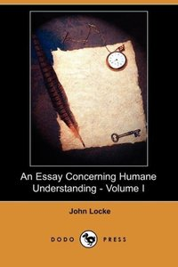 An Essay Concerning Humane Understanding - Volume I (Dodo Press)