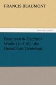 Beaumont & Fletcher's Works (2 of 10) - the Humourous Lieutenant
