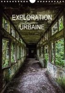 Exploration Urbaine (Calendrier mural 2015 DIN A4 vertical)