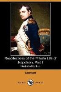 Recollections of the Private Life of Napoleon, Part I (Illustrat