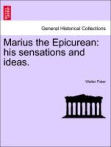 Marius the Epicurean: his sensations and ideas. Volume I