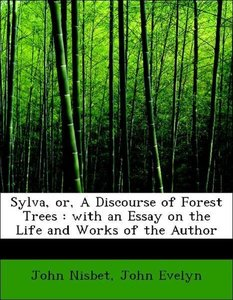 Sylva, or, A Discourse of Forest Trees : with an Essay on the Li