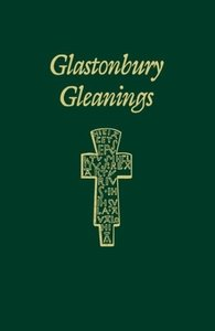 Glatonbury Gleanings: An Inspirational Book about Certain Saints