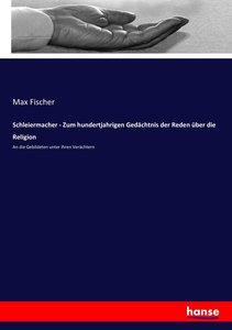 Schleiermacher - Zum hundertjahrigen Gedächtnis der Reden über d