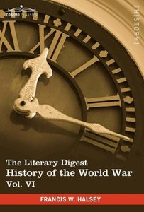 The Literary Digest History of the World War, Vol. VI (in ten vo