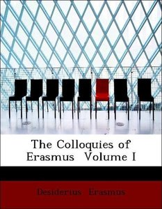The Colloquies of Erasmus Volume I