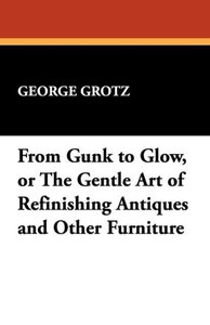 From Gunk to Glow, or The Gentle Art of Refinishing Antiques and