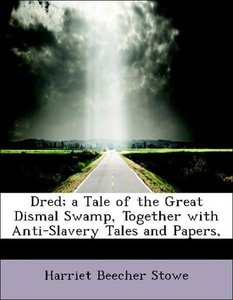 Dred; a Tale of the Great Dismal Swamp, Together with Anti-Slave