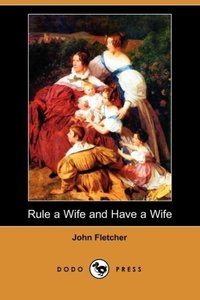 Rule a Wife and Have a Wife (Dodo Press)