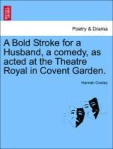 A Bold Stroke for a Husband, a comedy, as acted at the Theatre R