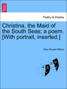 Christina, the Maid of the South Seas; a poem. [With portrait, i