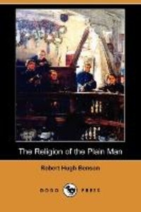 The Religion of the Plain Man (Dodo Press)