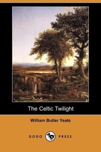The Celtic Twilight (Dodo Press)