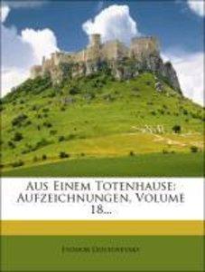 Aus Einem Totenhause: Aufzeichnungen, Volume 18...